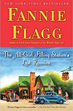 'The All-Girl Filling Station's Last Reunion' by Fannie Flagg